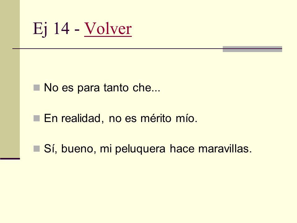 Ej 13 - VolverVolver Si el oyente es un adulto mayor y cumple un año más o si ganó un premio a la lotería pareciera más oportuno felicitarlo que halag