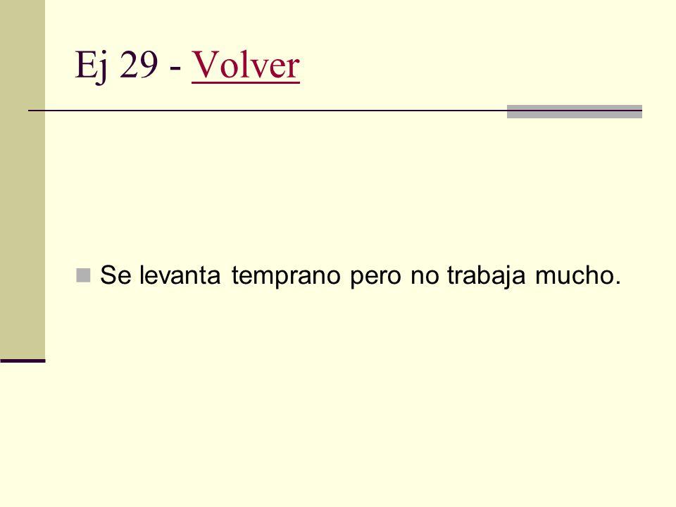 Ej 28 - VolverVolver Si bien se levanta temprano, no suele trabajar mucho. Aunque se levante temprano, no trabaja mucho.