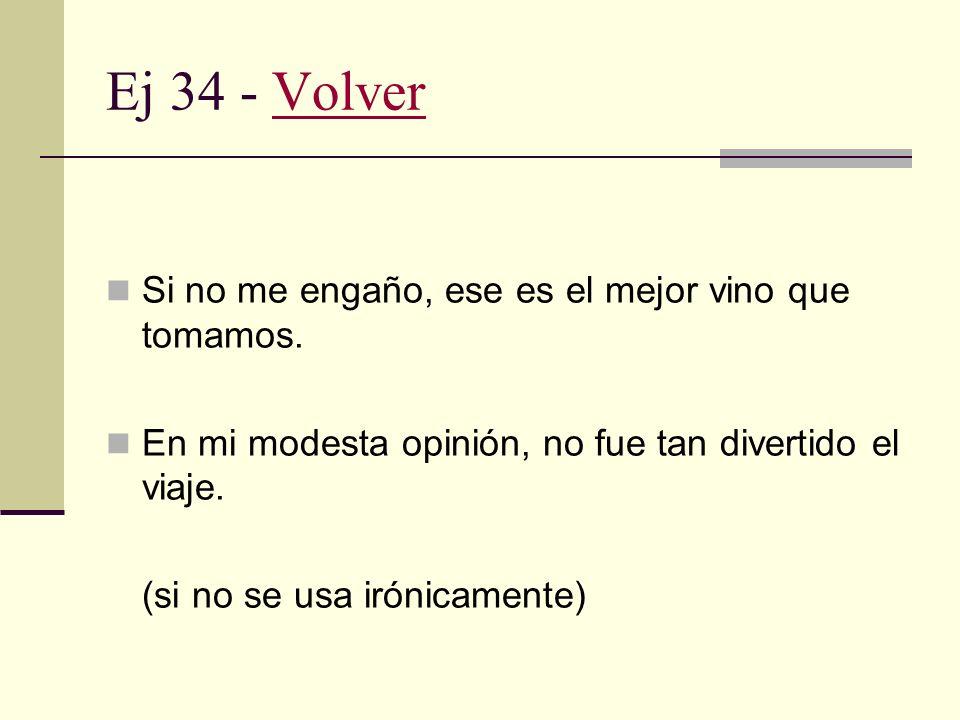 Ej 33 - VolverVolver Anteposición de complemento: Estás confundido, me parece. Intercalación parentética: Vos, según creo, no estás muy contento. Desp