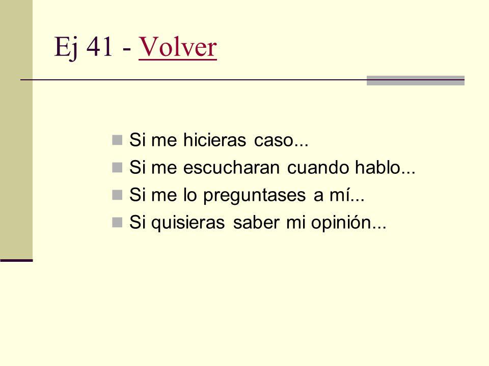 Ej 40 - VolverVolver Si Perón viviese no estaría de acuerdo con este gobierno. Si Perón hubiese vivido en los noventa se habría molestado mucho.