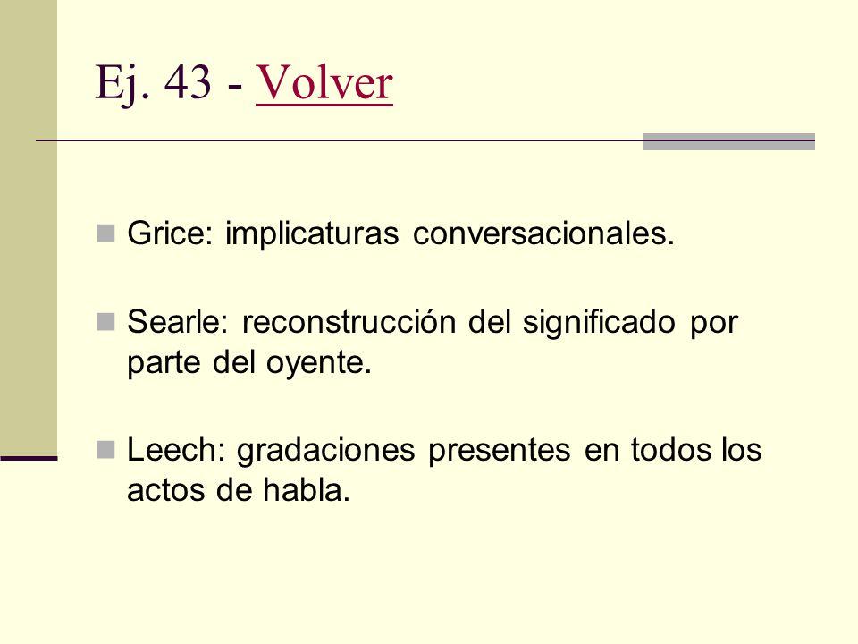 Ej 42 - VolverVolver En beneficio del hablante: ruego súplica mandato En beneficio del oyente: consejo recomendación instrucción