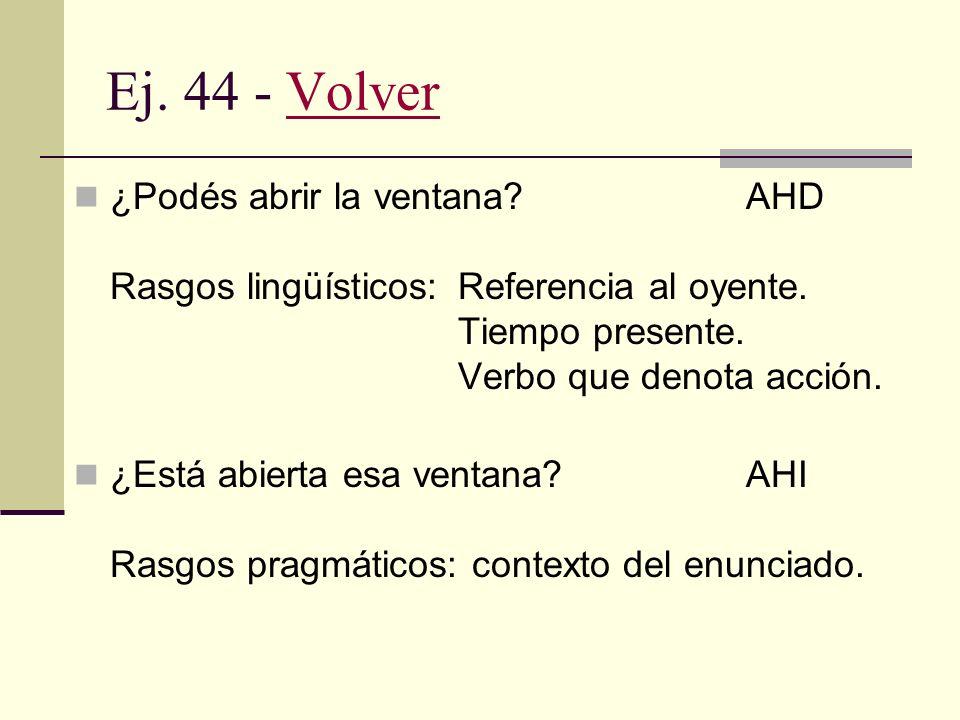 Ej. 43 - VolverVolver Grice: implicaturas conversacionales. Searle: reconstrucción del significado por parte del oyente. Leech: gradaciones presentes