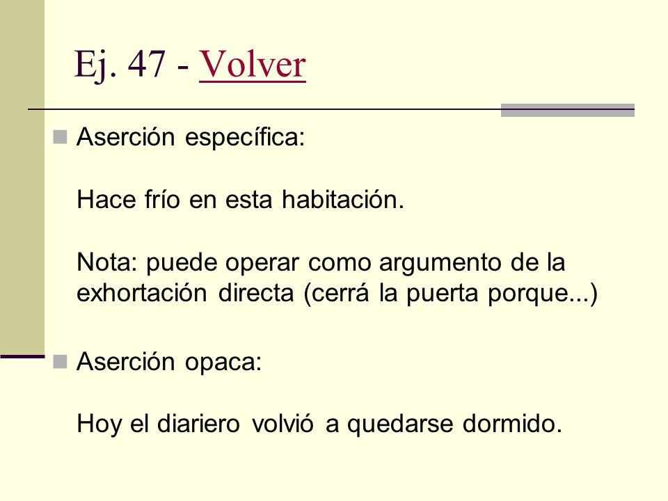 Ej. 46 - VolverVolver Condiciones previas de la exhortación interrogativa: Habilidad: ¿podés? ¿podrías? ¿podrás? Disponibilidad: ¿querés? ¿te gustarìa