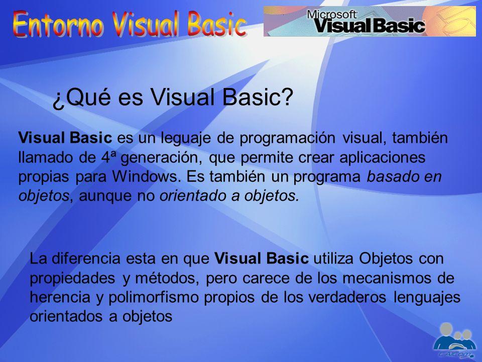 ¿Qué es Visual Basic? Visual Basic es un leguaje de programación visual, también llamado de 4ª generación, que permite crear aplicaciones propias para