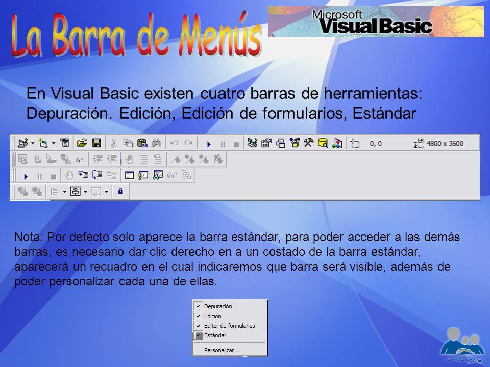 En Visual Basic existen cuatro barras de herramientas: Depuración. Edición, Edición de formularios, Estándar Nota: Por defecto solo aparece la barra e
