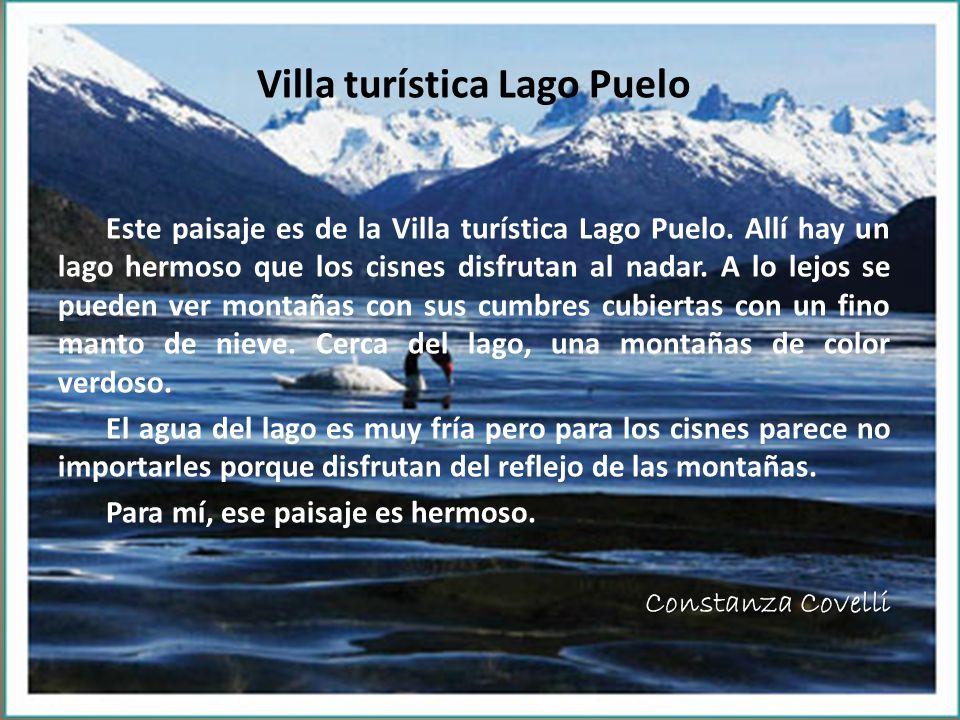 Villa turística Lago Puelo Este paisaje es de la Villa turística Lago Puelo. Allí hay un lago hermoso que los cisnes disfrutan al nadar. A lo lejos se