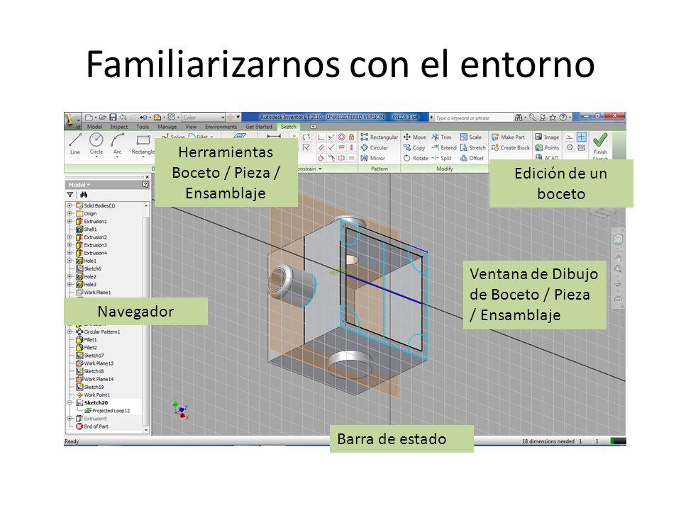 Familiarizarnos con el entorno Ventana de Dibujo de Boceto / Pieza / Ensamblaje Navegador Herramientas Boceto / Pieza / Ensamblaje Barra de estado Edi