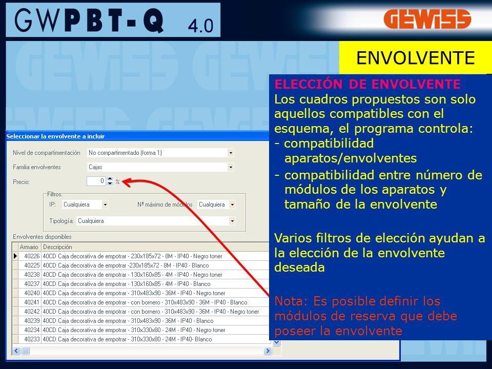 82 ELECCIÓN DE ENVOLVENTE Los cuadros propuestos son solo aquellos compatibles con el esquema, el programa controla: - compatibilidad aparatos/envolve