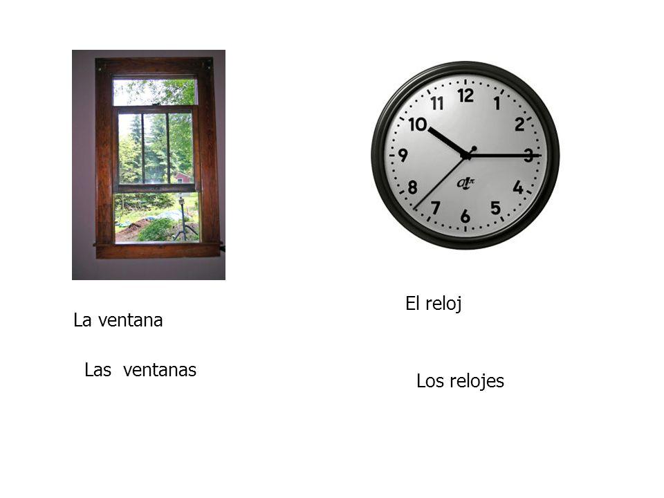 La ventana Las ventanas El reloj Los relojes