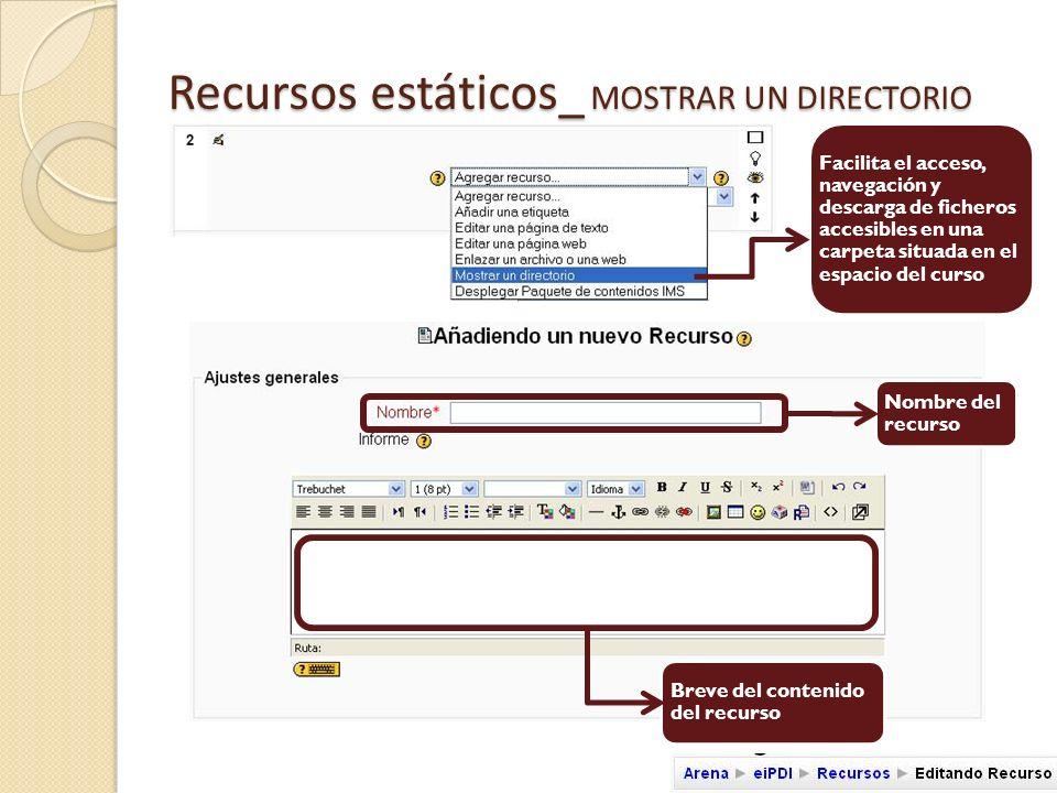 Recursos estáticos_ MOSTRAR UN DIRECTORIO El directorio y su contenido debe estar en el espacio del servidor del curso Desde aquí seleccionamos la carpeta que se enlazará desde el recurso ID : identifica el recurso si este forma parte de las valoraciones del alumno