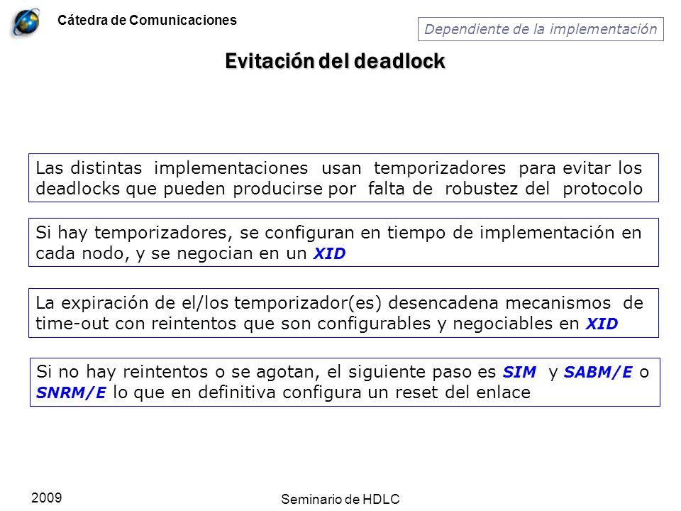 Cátedra de Comunicaciones 2009 Seminario de HDLC Evitación del deadlock Las distintas implementaciones usan temporizadores para evitar los deadlocks q