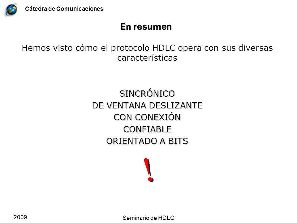 Cátedra de Comunicaciones 2009 Seminario de HDLC En resumen Hemos visto cómo el protocolo HDLC opera con sus diversas característicasSINCRÓNICO DE VEN