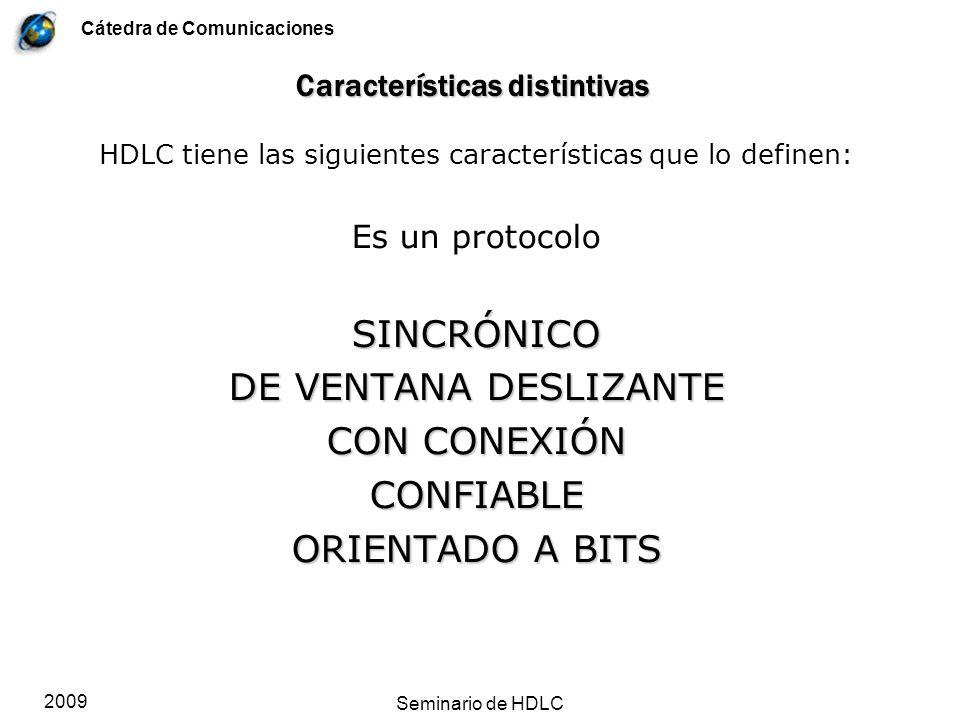 Cátedra de Comunicaciones 2009 Seminario de HDLC Características distintivas HDLC tiene las siguientes características que lo definen: Es un protocolo