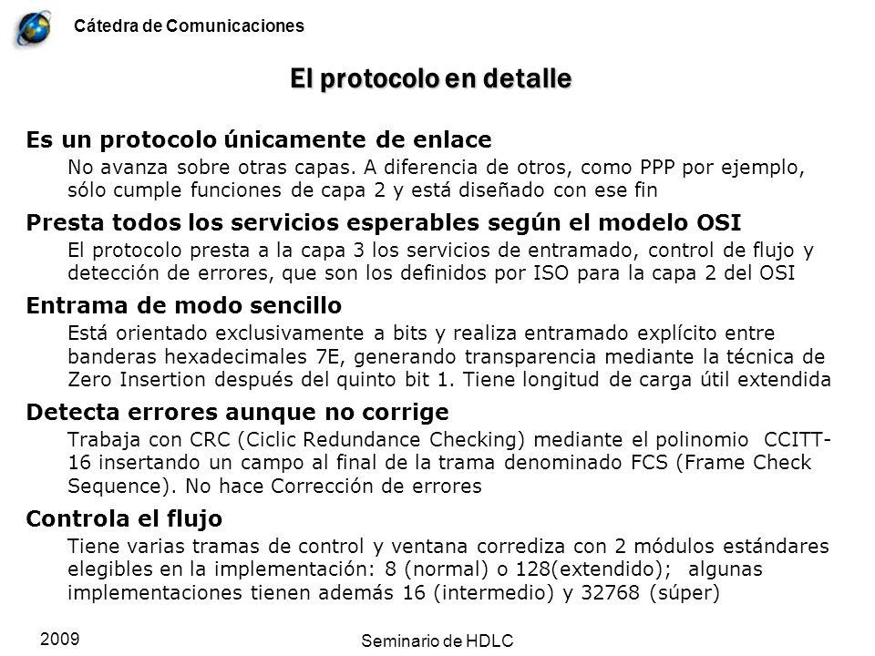 Cátedra de Comunicaciones 2009 Seminario de HDLC El protocolo en detalle Es un protocolo únicamente de enlace No avanza sobre otras capas. A diferenci