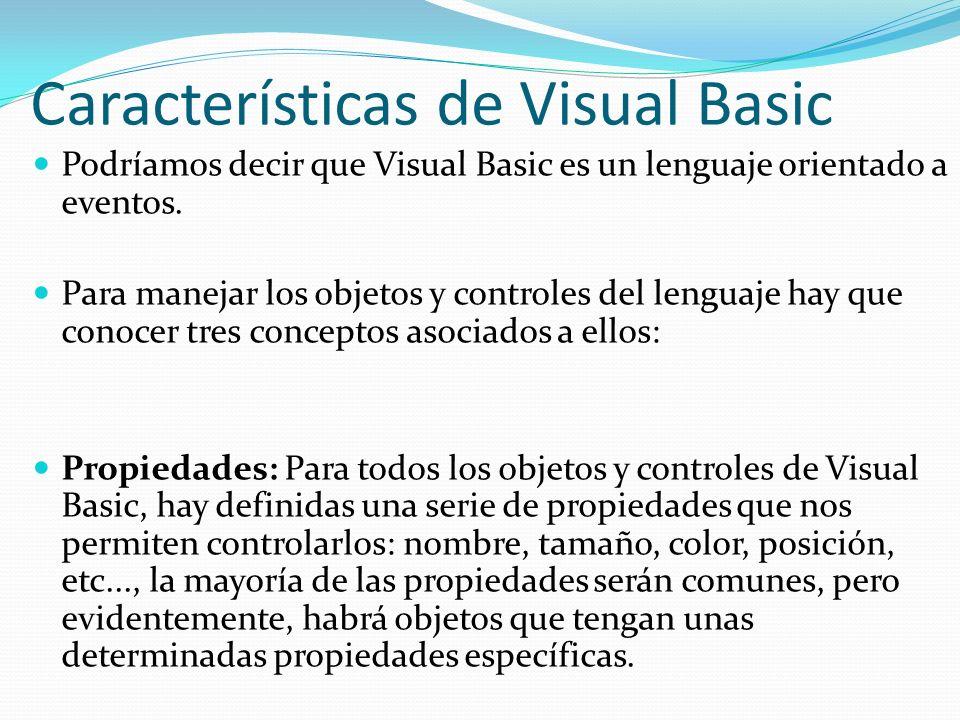 Características de Visual Basic Podríamos decir que Visual Basic es un lenguaje orientado a eventos. Para manejar los objetos y controles del lenguaje