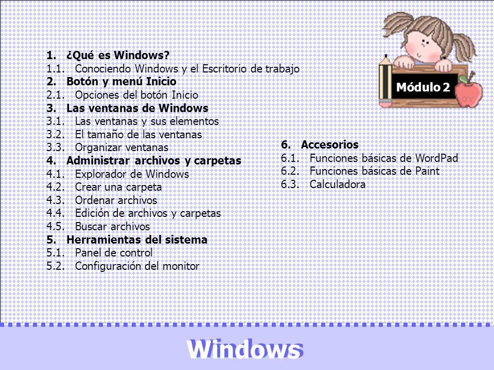 Windows Windows Módulo 2 1. ¿Qué es Windows? 1.1. Conociendo Windows y el Escritorio de trabajo 2. Botón y menú Inicio 2.1. Opciones del botón Inicio