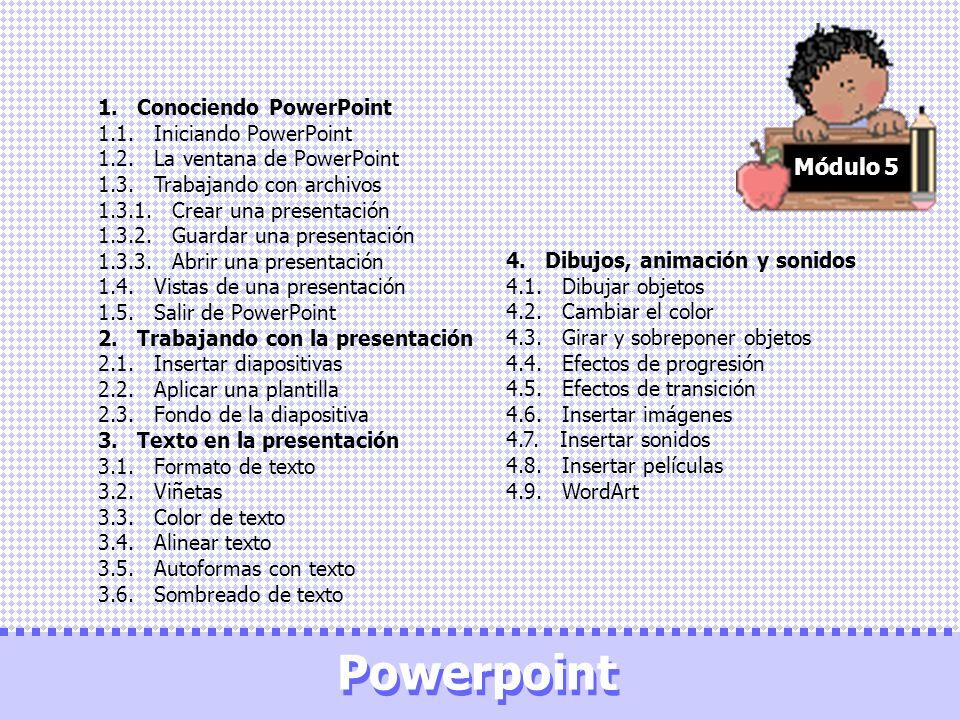 Módulo 5 Powerpoint 1. Conociendo PowerPoint 1.1. Iniciando PowerPoint 1.2. La ventana de PowerPoint 1.3. Trabajando con archivos 1.3.1. Crear una pre