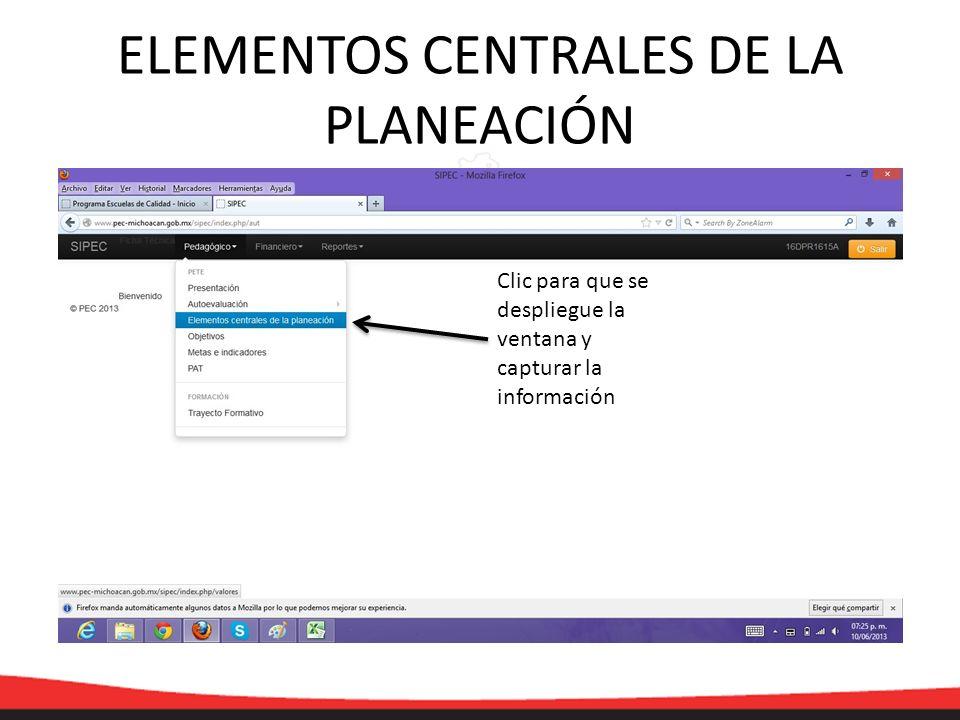 ELEMENTOS CENTRALES DE LA PLANEACIÓN Clic para que se despliegue la ventana y capturar la información