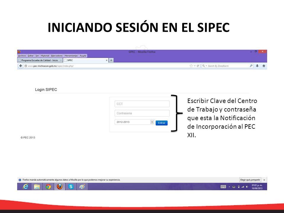 INICIANDO SESIÓN EN EL SIPEC Escribir Clave del Centro de Trabajo y contraseña que esta la Notificación de Incorporación al PEC XII.