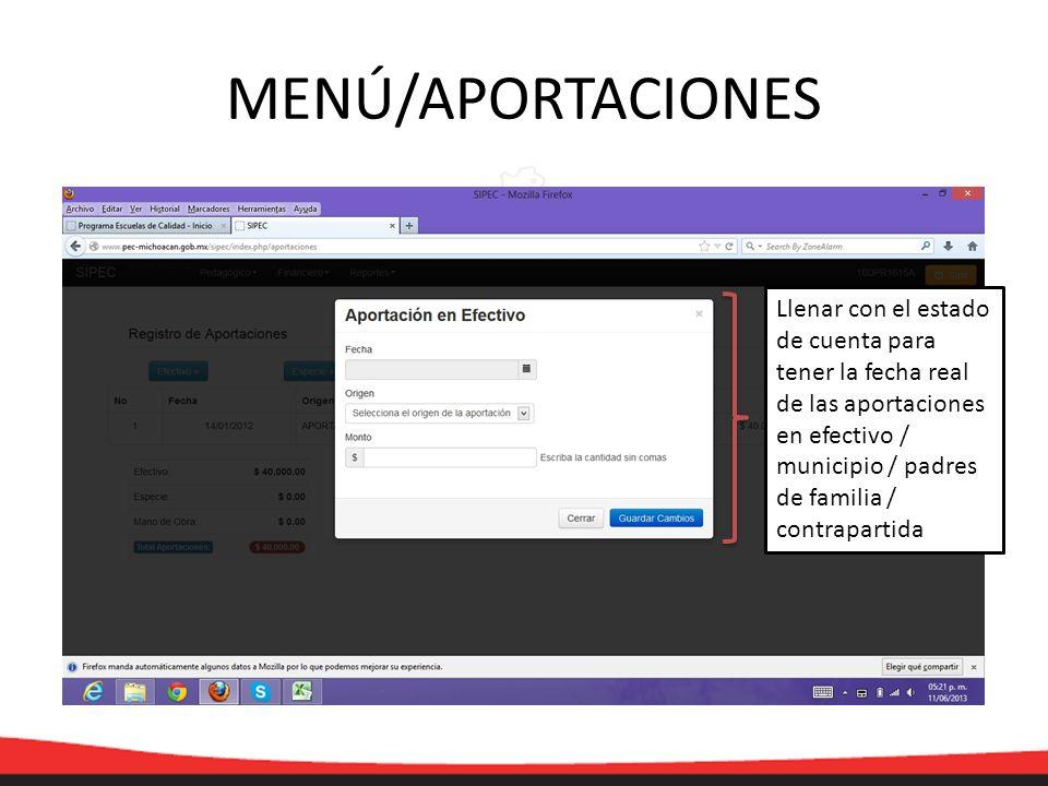 MENÚ/APORTACIONES Llenar con el estado de cuenta para tener la fecha real de las aportaciones en efectivo / municipio / padres de familia / contrapart