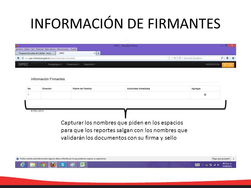 INFORMACIÓN DE FIRMANTES Capturar los nombres que piden en los espacios para que los reportes salgan con los nombres que validarán los documentos con