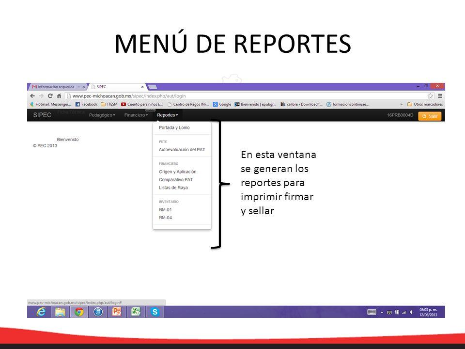 MENÚ DE REPORTES En esta ventana se generan los reportes para imprimir firmar y sellar