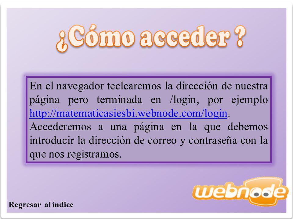 En el navegador teclearemos la dirección de nuestra página pero terminada en /login, por ejemplo http://matematicasiesbi.webnode.com/login.