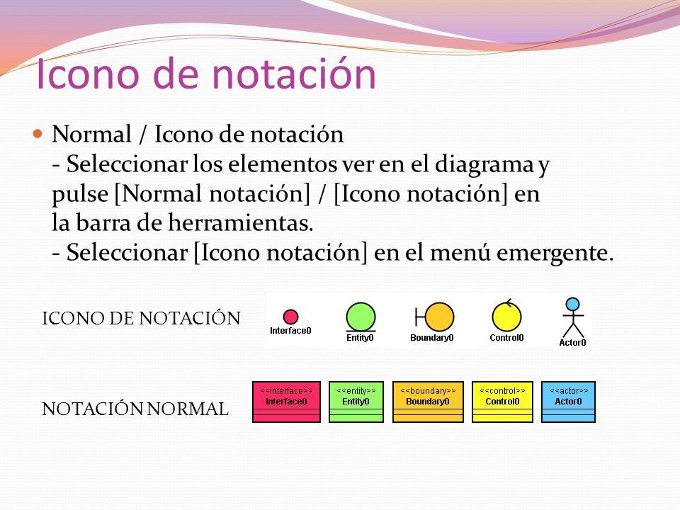 Icono de notación Normal / Icono de notación - Seleccionar los elementos ver en el diagrama y pulse [Normal notación] / [Icono notación] en la barra de herramientas.