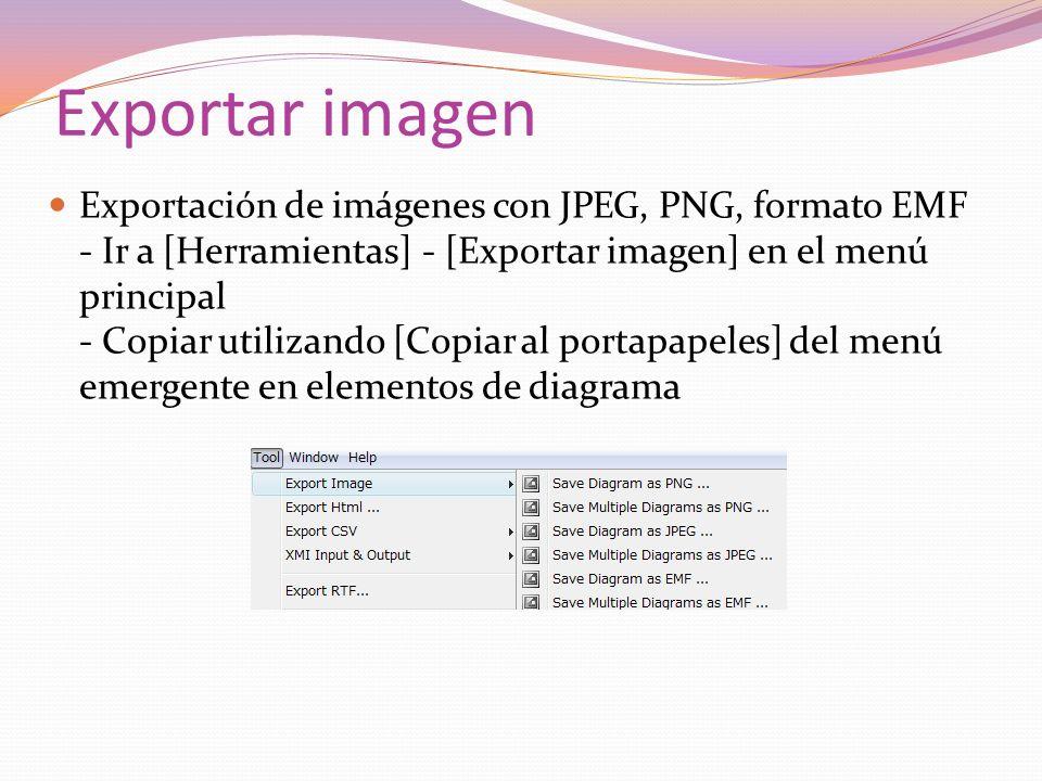 Exportar imagen Exportación de imágenes con JPEG, PNG, formato EMF - Ir a [Herramientas] - [Exportar imagen] en el menú principal - Copiar utilizando [Copiar al portapapeles] del menú emergente en elementos de diagrama
