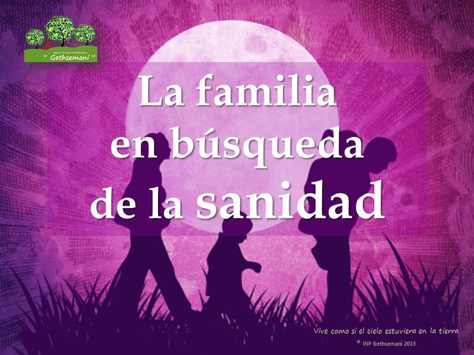 La familia en búsqueda de la sanidad Vive como si el cielo estuviera en la tierra ® INP Gethsemaní 2013