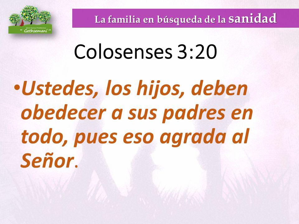 Colosenses 3:20 Ustedes, los hijos, deben obedecer a sus padres en todo, pues eso agrada al Señor.