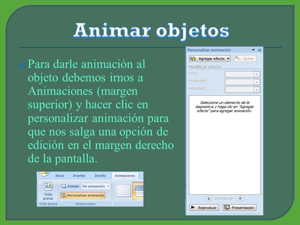 Animar un objeto es la forma en la que éste se mueve para dar un movimiento en la diapositiva.