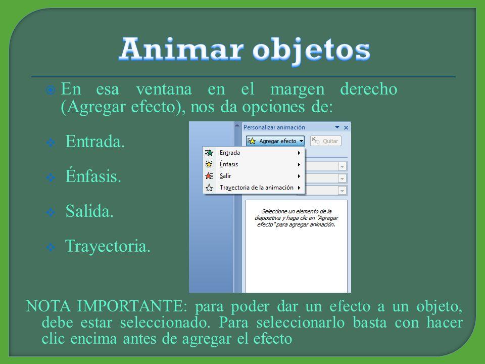 Para darle animación al objeto debemos irnos a Animaciones (margen superior) y hacer clic en personalizar animación para que nos salga una opción de edición en el margen derecho de la pantalla.