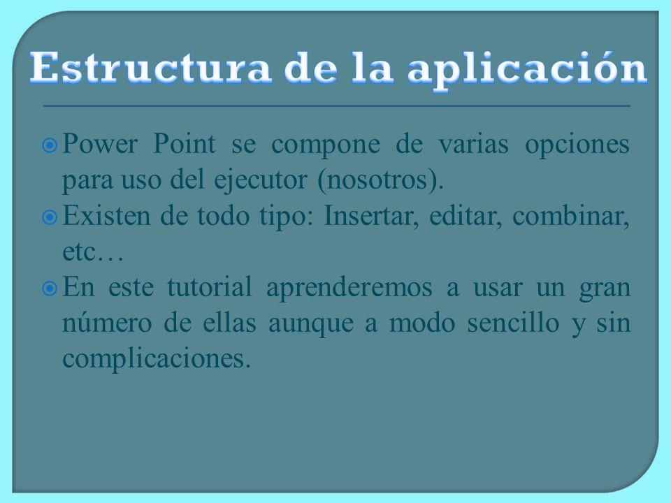 Power Point se compone de varias opciones para uso del ejecutor (nosotros).