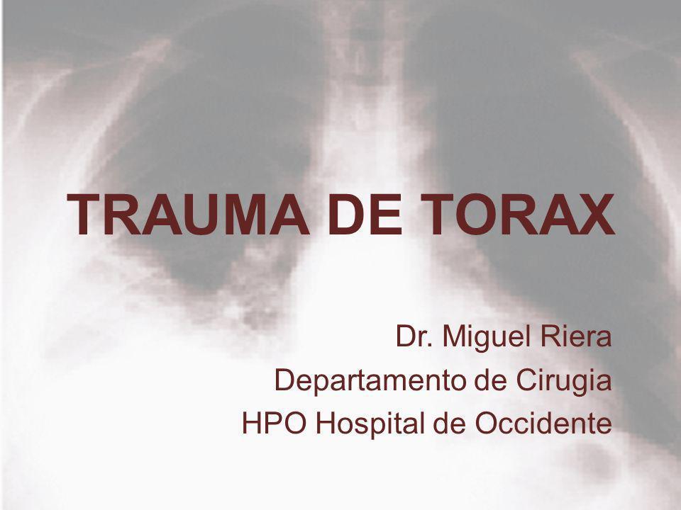 TRAUMA DE TORAX Dr. Miguel Riera Departamento de Cirugia HPO Hospital de Occidente