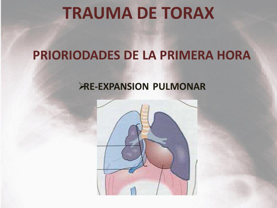 TRAUMA DE TORAX PRIORIODADES DE LA PRIMERA HORA RE-EXPANSION PULMONAR
