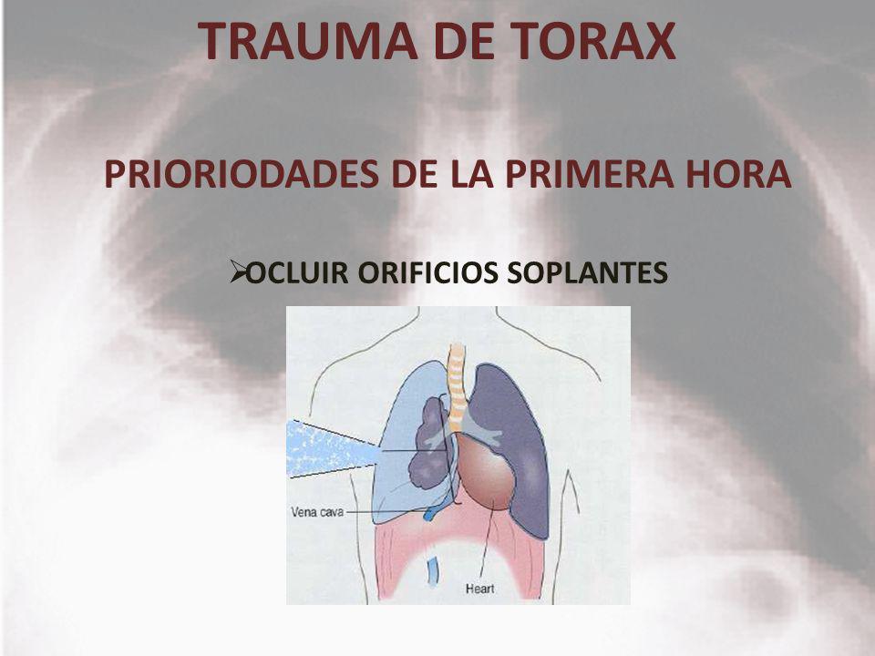 TRAUMA DE TORAX PRIORIODADES DE LA PRIMERA HORA OCLUIR ORIFICIOS SOPLANTES