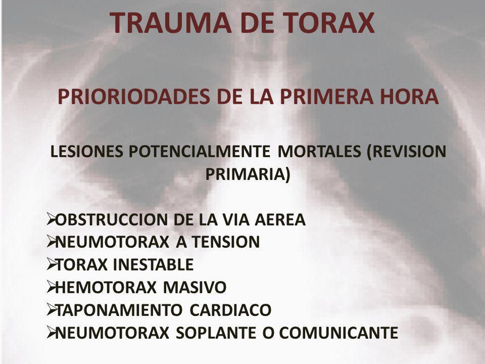 TRAUMA DE TORAX PRIORIODADES DE LA PRIMERA HORA LESIONES POTENCIALMENTE MORTALES (REVISION PRIMARIA) OBSTRUCCION DE LA VIA AEREA NEUMOTORAX A TENSION