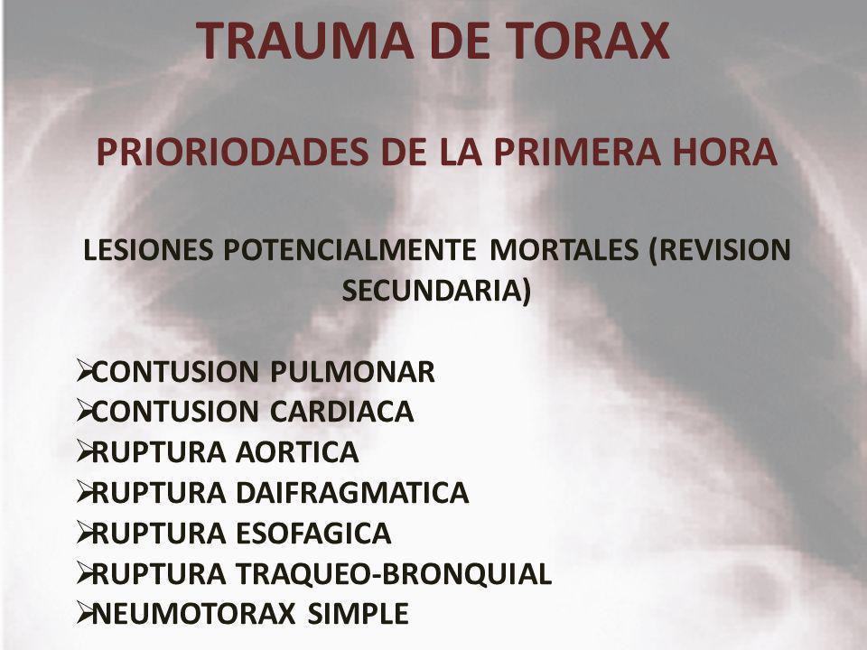 TRAUMA DE TORAX PRIORIODADES DE LA PRIMERA HORA LESIONES POTENCIALMENTE MORTALES (REVISION SECUNDARIA) CONTUSION PULMONAR CONTUSION CARDIACA RUPTURA A
