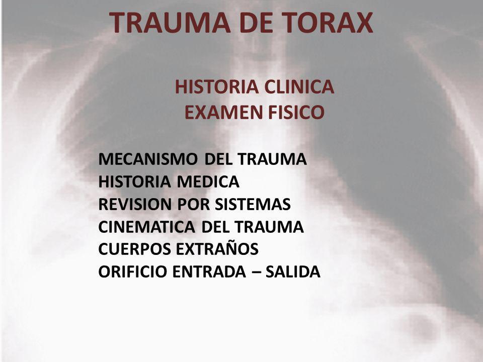 TRAUMA DE TORAX HISTORIA CLINICA EXAMEN FISICO MECANISMO DEL TRAUMA HISTORIA MEDICA REVISION POR SISTEMAS CINEMATICA DEL TRAUMA CUERPOS EXTRAÑOS ORIFI