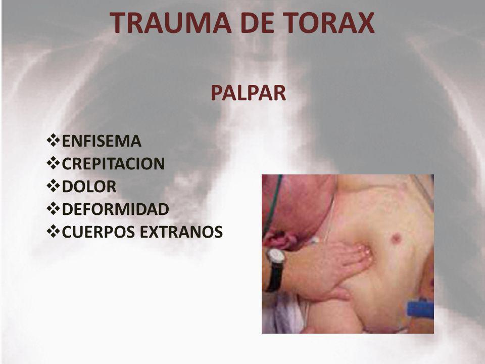 TRAUMA DE TORAX PALPAR ENFISEMA CREPITACION DOLOR DEFORMIDAD CUERPOS EXTRANOS