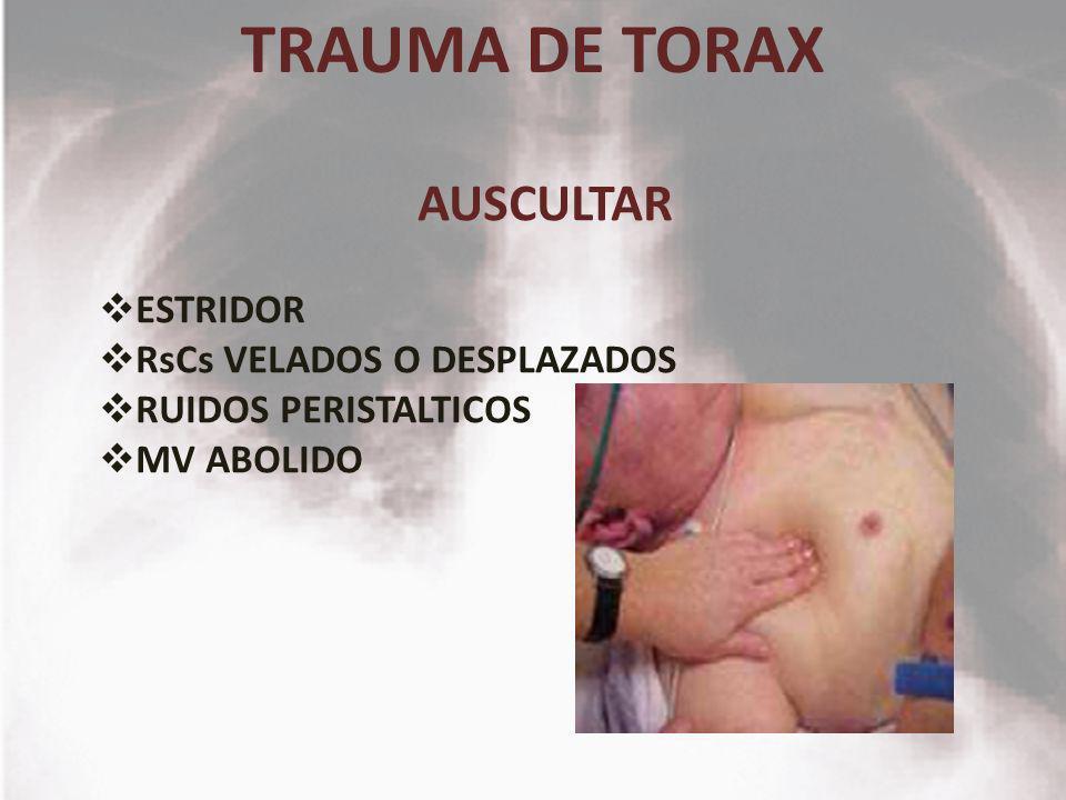 TRAUMA DE TORAX AUSCULTAR ESTRIDOR RsCs VELADOS O DESPLAZADOS RUIDOS PERISTALTICOS MV ABOLIDO