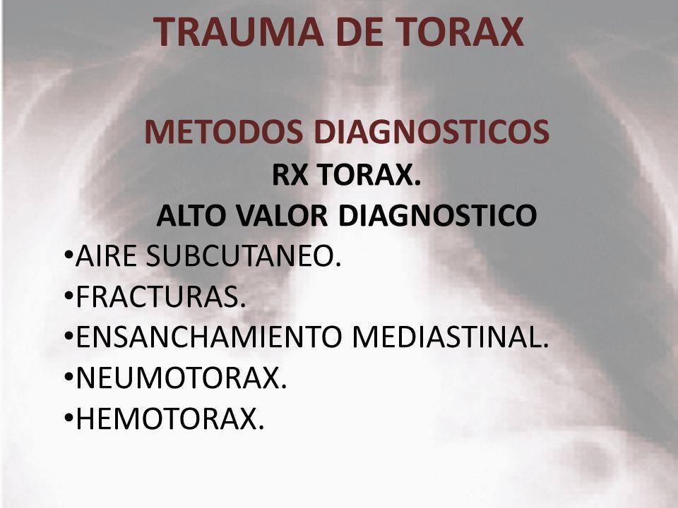 TRAUMA DE TORAX METODOS DIAGNOSTICOS RX TORAX. ALTO VALOR DIAGNOSTICO AIRE SUBCUTANEO. FRACTURAS. ENSANCHAMIENTO MEDIASTINAL. NEUMOTORAX. HEMOTORAX.