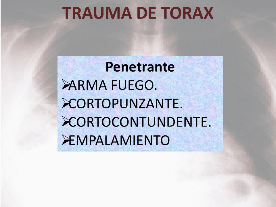 TRAUMA DE TORAX Penetrante ARMA FUEGO. CORTOPUNZANTE. CORTOCONTUNDENTE. EMPALAMIENTO