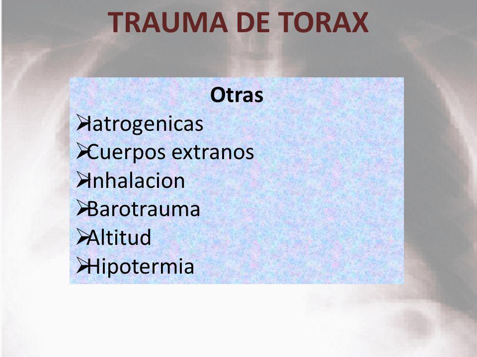 TRAUMA DE TORAX Otras Iatrogenicas Cuerpos extranos Inhalacion Barotrauma Altitud Hipotermia