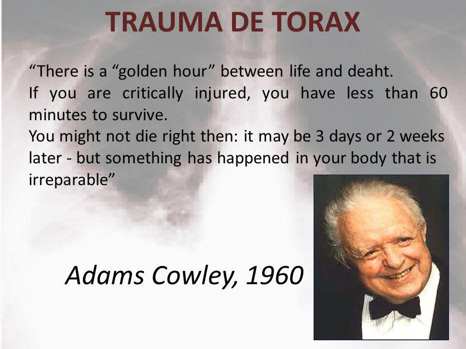 TRAUMA DE TORAX There is a golden hour between life and deaht. If you are critically injured, you have less than 60 minutes to survive. You might not