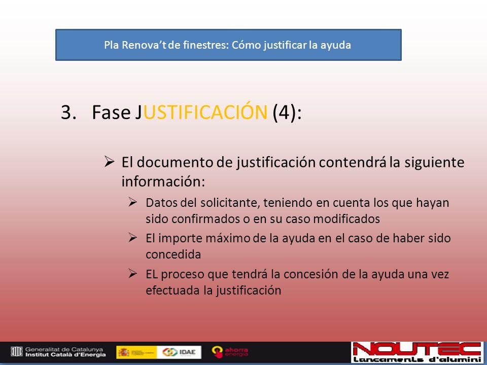 3. Fase JUSTIFICACIÓN (4): El documento de justificación contendrá la siguiente información: Datos del solicitante, teniendo en cuenta los que hayan s
