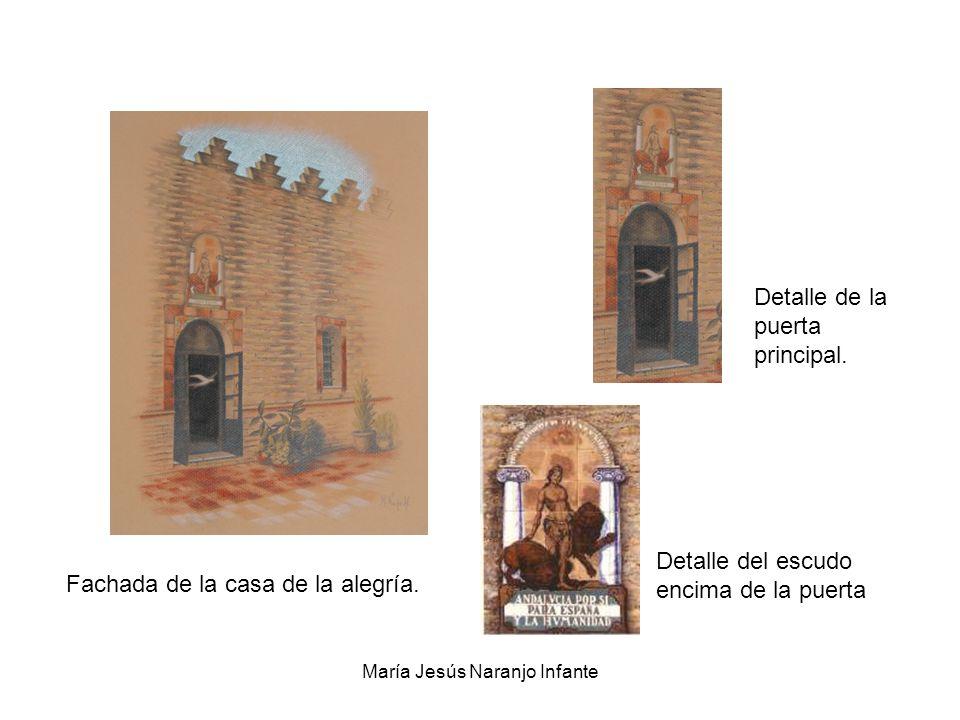 María Jesús Naranjo Infante Fachada de la casa de la alegría. Detalle del escudo encima de la puerta Detalle de la puerta principal.