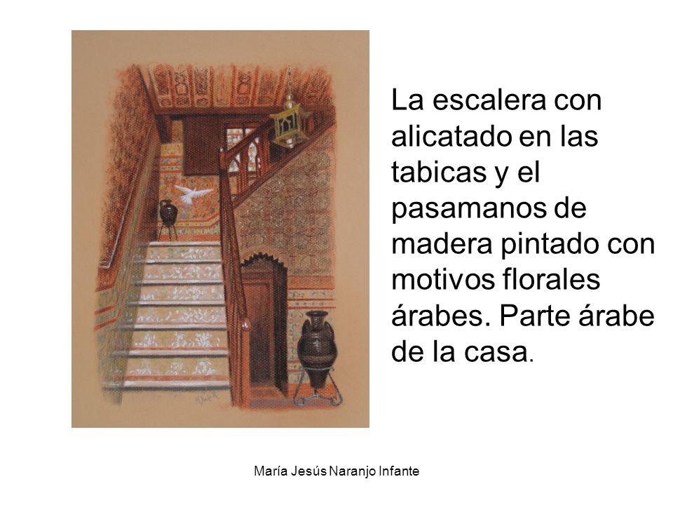 María Jesús Naranjo Infante La escalera con alicatado en las tabicas y el pasamanos de madera pintado con motivos florales árabes. Parte árabe de la c