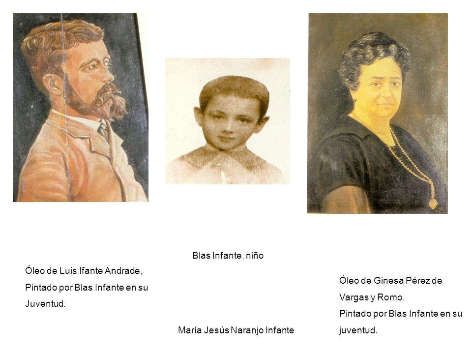 María Jesús Naranjo Infante Óleo de Luis Ifante Andrade, Pintado por Blas Infante en su Juventud. Blas Infante, niño Óleo de Ginesa Pérez de Vargas y